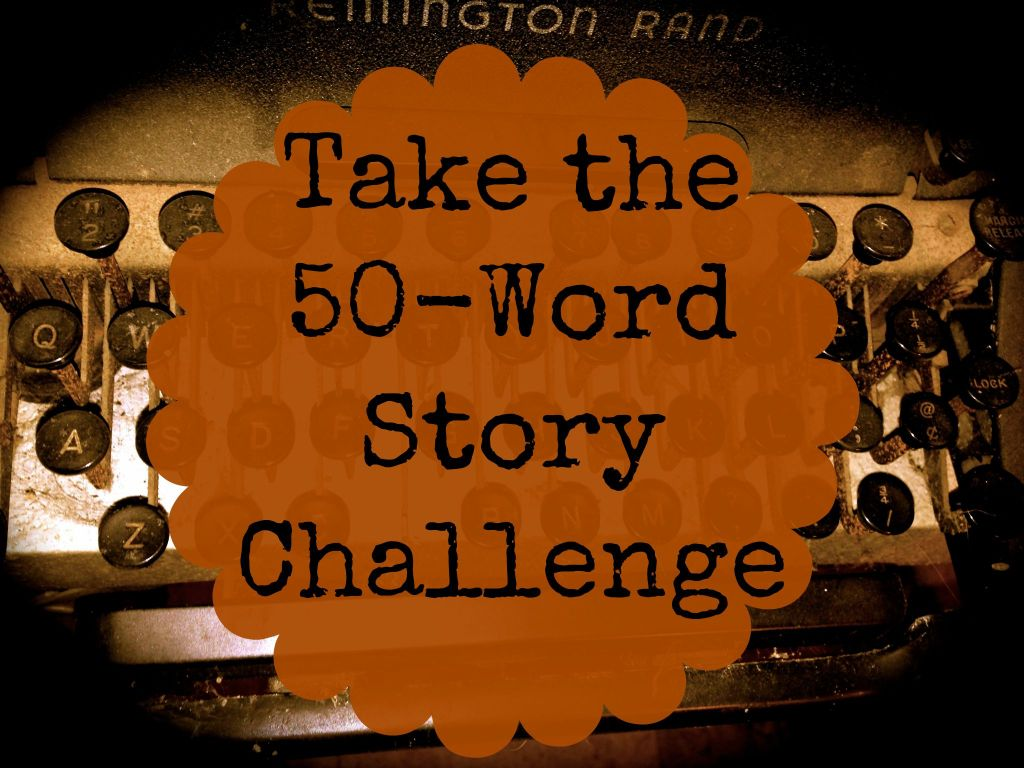 Take the 50-Word Story Challenge